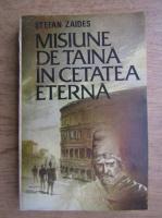 Stefan Zaides - Misiune de taina in cetatea eterna