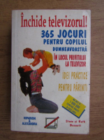 Anticariat: Steve Bennett - Inchide televizorul. 365 jocuri pentru copii si parinti in locul privitului la televizor