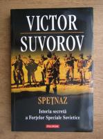 Victor Suvorov - Spetnaz. Istoria secreta a Fortelor Speciale Sovietice