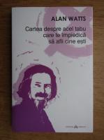 Alan Watts - Cartea despre acel tabu care te impiedica sa afli cine esti