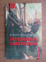 Anticariat: Antonio Lobo Antunes - Intoarcerea caravelelor