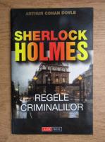 Arthur Conan Doyle - Sherlock Holmes, regele criminalilor