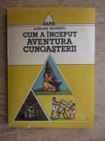 Aurelian Baltaretu - Cum a inceput aventura cunoasterii