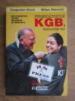 Anticariat: Dragoslav Simic - Fermecatorule KGB, anunta-te. Bucurestiul intre Belgrad si Moscova