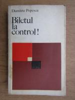 Anticariat: Dumitru Popescu - Biletul la control