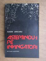 Anticariat: Eugen Uricaru - Asteptandu-i pe invingatori