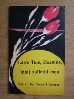 Florica T. Campan - Catre Tine, Doamne, inalt sufletul meu