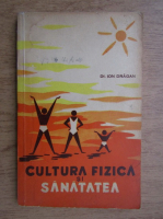 Anticariat: Ion Dragan - Cultura fizica si sanatate