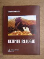 Anticariat: Isidor Chicet - Ultimul refugiu