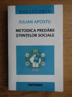 Iulian Apostu - Metodica predarii stiintelor sociale