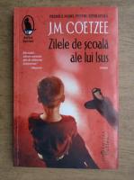 Anticariat: J. M. Coetzee - Zilele de scoala ale lui Isus