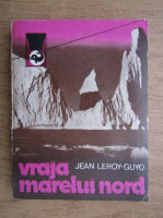 Anticariat: Jean Leroy Guyo - Vraja marelui nord (volumul 2)