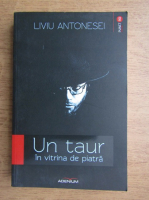 Liviu Antonesei - Un taur in vitrina de piatra