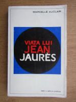 Anticariat: Marcelle Auclair - Viata lui Jean Jaures