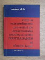 Anticariat: Nicolae Stoie - Viata si extraordinarele prevestiri ale neasemuitului astrolog si profet Nostradamus si sfarsitul lumii