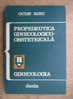 Octav Rusu - Propedeutica ginecologico-obstetricala
