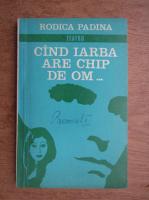 Rodica Padina - Cand iarba are chip de om
