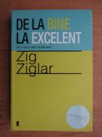 Zig Ziglar - De la bine la excelent