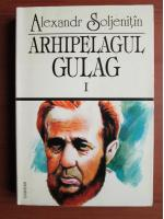 Aleksandr Soljenitin - Arhipelagul Gulag (volumul 1)