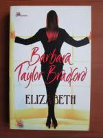 Anticariat: Barbara Taylor Bradford - Elizabeth