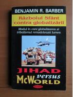 Anticariat: Benjamin R. Barber - Razboiul Sfant contra globalizarii. Jihad versus McWorld