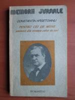Constantin Argetoianu - Pentru cei de maine amintiri din vremea celor de ieri (volumul 1, partea 1)