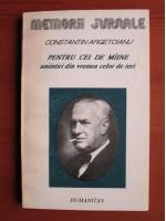 Anticariat: Constantin Argetoianu - Pentru cei de maine amintiri din vremea celor de ieri (volumul 4, partea 5)