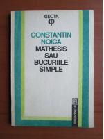 Anticariat: Constantin Noica - Mathesis sau bucuriile simple