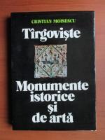 Anticariat: Cristian Moisescu - Targoviste. Monumente istorice si de arta