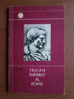 D. Tudor - Traian, imparat al Romei