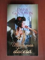 Anticariat: Daisy Goodwin - Ultima mea ducesa