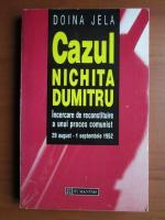Doina Jela - Cazul Nichita Dumitru. Incercare de reconstituire a unui proces comunist