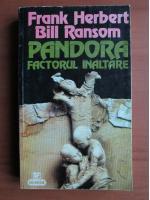 Frank Herbert, Bill Ransom - Pandora. Factorul inaltare