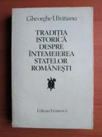 Gheorghe I. Bratianu - Traditia istorica despre intemeierea statelor romanesti