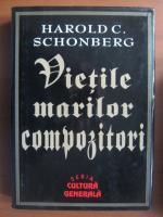 Anticariat: Harold C. Schonberg - Vietile marilor compozitori