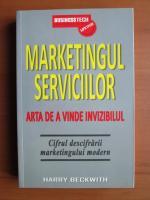 Harry Beckwith - Marketingul serviciilor. Arta de a vinde invizibilul