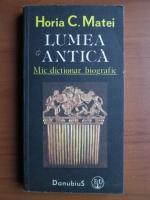 Anticariat: Horia C. Matei - Lumea antica