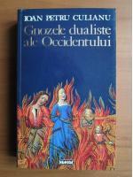 Ioan Petru Culianu - Gnozele dualiste ale Occidentului