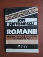 Anticariat: Ion Antonescu - Romanii. Originea, trecutul, sacrificiile si drepturile lor