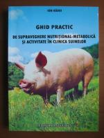 Ion Radoi - Ghid practic de supraveghere nutritional-metabolica si activitate in clinica suinelor