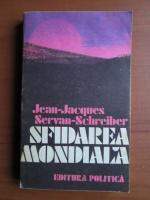 Anticariat: Jean Jacques Servan Schreiber - Sfidarea mondiala