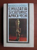 Anticariat: Mandics Gyorgy - Civilizatia si culturile Africii vechi