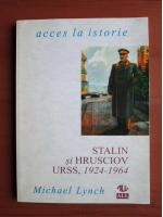 Anticariat: Michael Lynch - Stalin si Hrusciov. URSS 1924-1964