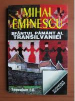 Anticariat: Mihai Eminescu - Sfantul pamant al Transilvaniei