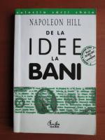 Anticariat: Napoleon Hill - De la idee la bani