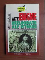 Paul Stefanescu - Alte enigme neelucidate ale istoriei