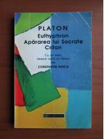 Platon - Euthyphron. Apararea lui Socrate. Criton