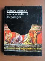 Anticariat: Robert Etienne - Viata cotidiana la Pompei