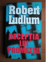 Anticariat: Robert Ludlum - Deceptia lui Prometeu