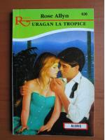 Anticariat: Rose Allyn - Uragan la tropice